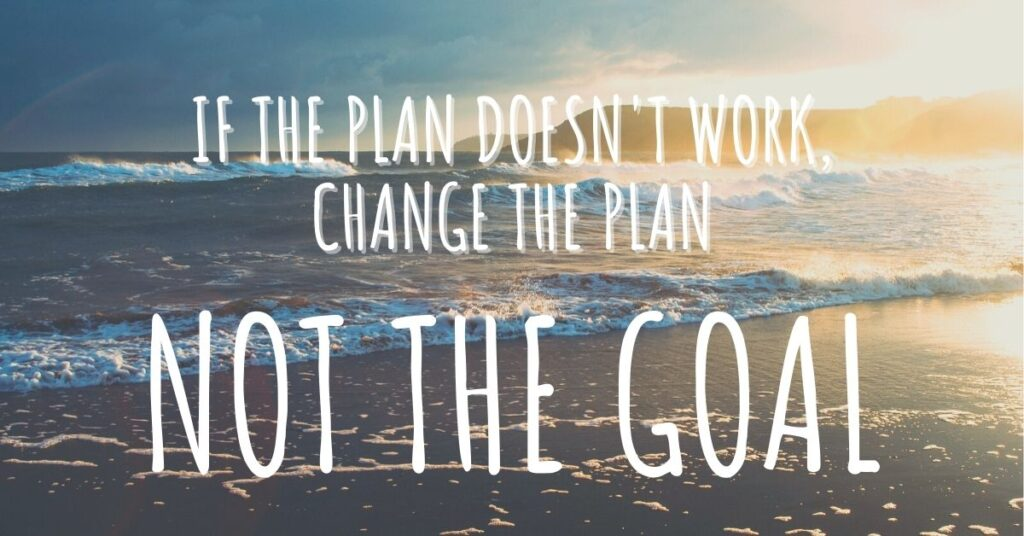 """image of beach with text """"if the plan doesn't work, change the plan, not the goal"""""""